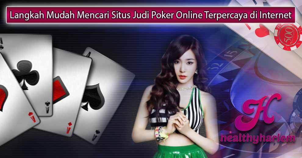 Langkah Mudah Mencari Situs Judi Poker Online Terpercaya di Internet
