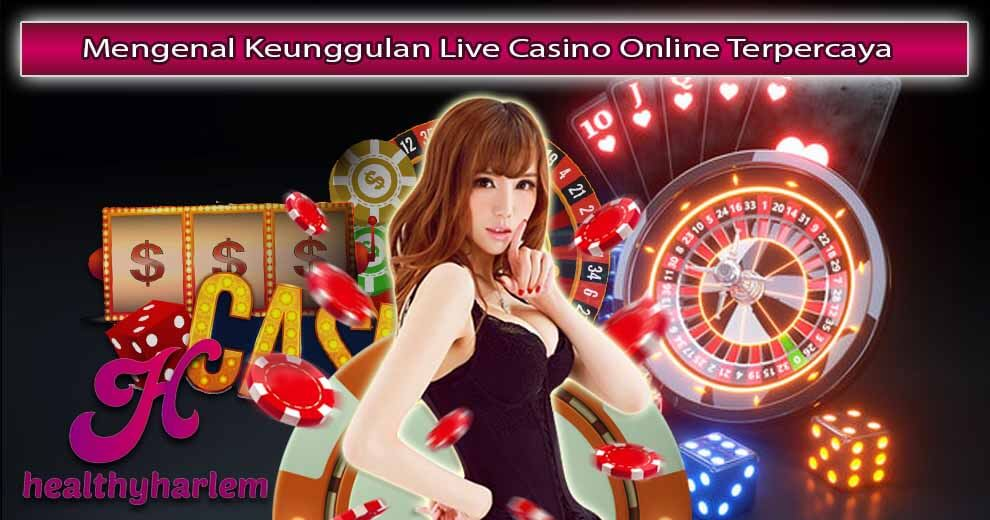 Mengenal Keunggulan Live Casino Online Terpercaya